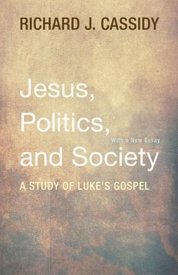 Jesus, Politics, and Society: A Study of Lukes Gospel  by  Richard J Cassidy