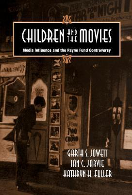 Children and the Movies: Media Influence and the Payne Fund Controversy  by  Garth S. Jowett