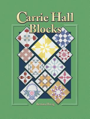 Carrie Hall Blocks: Over 800 Historical Patterns from the College of the Spencer Museum of Art, University of Kansas  by  Bettina Havig