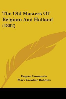The Old Masters of Belgium and Holland (1882)  by  Eugène Fromentin