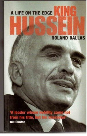 King Hussein: A Life on the Edge  by  Roland Dallas