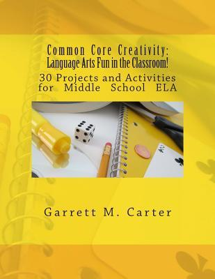 Not an Oxymoron: Standards-Based Fun in the Classroom!: 30 Projects and Activities for Middle School Language Arts  by  Garrett M. Carter