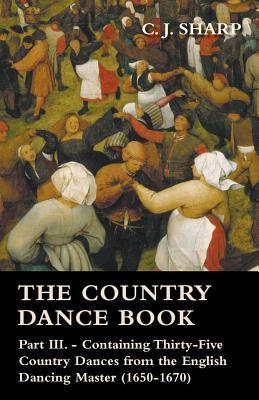 The Country Dance Book - Part III  by  C.J. Sharp