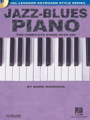 Jazz-Blues Piano: The Complete Guide with CD! Hal Leonard Keyboard Style Series  by  Mark    Harrison
