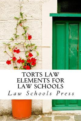 Torts Law Elements for Law Schools: The Authoritative Torts Law Book from Law Schools Press Law Schools Press