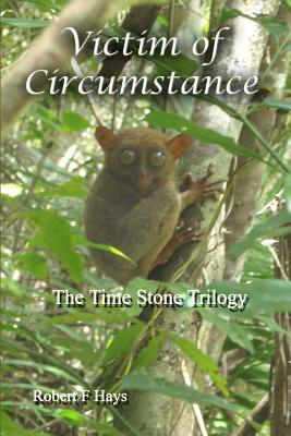 Victim of Circumstance: The Time Stone Trilogy  by  Robert F Hays
