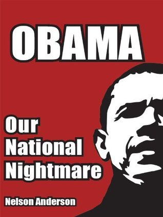 Obama: Our National Nightmare  by  Nelson Anderson