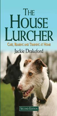 House Lurcher: Care, Rearing and Training at Home Jackie Drakeford