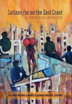 Latinas/OS on the East Coast: A Critical Reader  by  Yolanda Medina