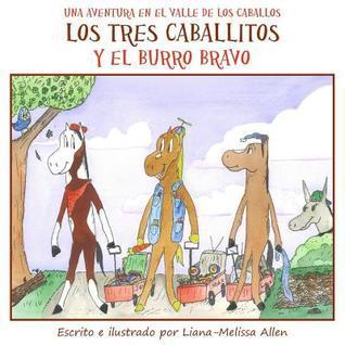 Los Tres Caballitos y El Burro Bravo: Una Aventura En El Valle de Los Caballos (Libro 1) Liana-Melissa Allen