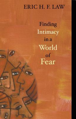Finding Intimacy in a World of Fear  by  Eric H.F. Law