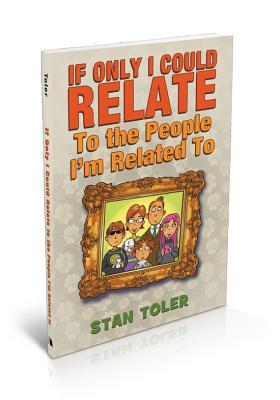If Only I Could Relate to the People Im Related to  by  Stan Toler