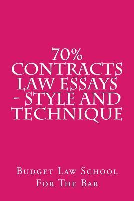 70% Contracts Law Essays - Style and Technique: Contracts Law Essays Are Fun to Write and Fun to Pass.  by  Budget Law School For the Bar