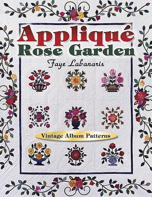 Applique Rose Garden: Vintage Album Patterns Faye Labanaris