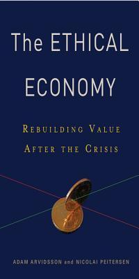 The Ethical Economy: Rebuilding Value After the Crisis Adam Arvidsson