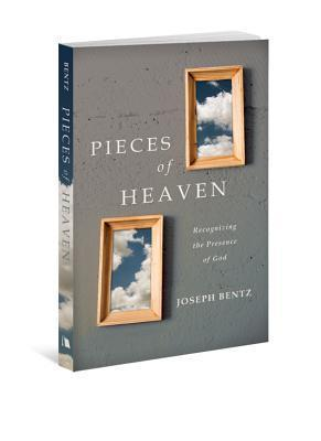 Pieces of Heaven: Recognizing the Presence of God  by  Joseph Bentz