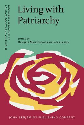 Living with Patriarchy: Discursive Constructions of Gendered Subjects Across Cultures Danijela Majstorovic