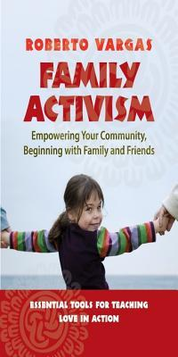 Family Activism: Empowering Your Community, Beginning with Family and Friends  by  Roberto Vargas