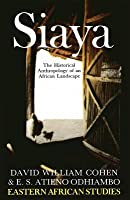 Siaya: The Historical Anthropology Of An African Landscape  by  David William Cohen