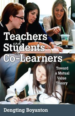 Teachers and Students as Co-Learners: Toward a Mutual Value Theory  by  Dengting Boyanton