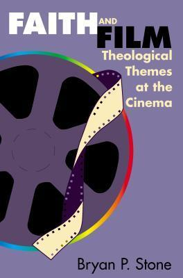 Faith and Film: Theological Themes at the Cinema Bryan P. Stone