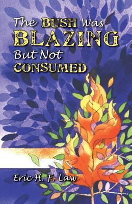 The Bush Was Blazing But Not Consumed Eric H.F. Law