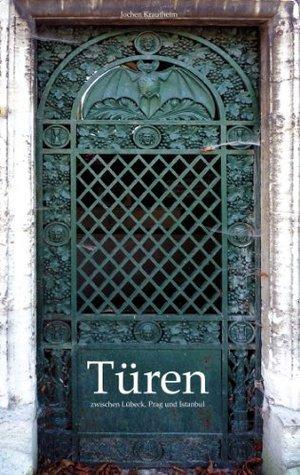 Türen: Zwischen Lübeck, Prag und Istanbul Jochen Krautheim