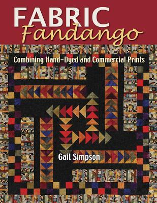 Fabric Fandango: Combining Hand Dyed and Commercial Prints  by  Gail Simpson