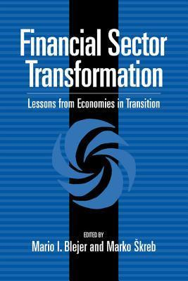 Financial Sector Transformation: Lessons from Economies in Transition  by  Mario I. Bléjer