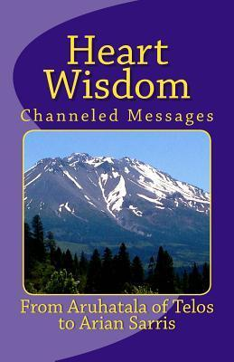 Heart Wisdom: Channelings from Aruhatala of Telos  by  8312 Arian a Sarris