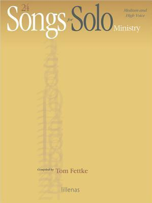 24 Songs for Solo Ministry: For Medium and High Voice Tom Fettke