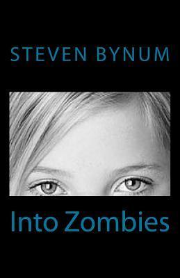 Into Zombies Complete S.G. Bynum