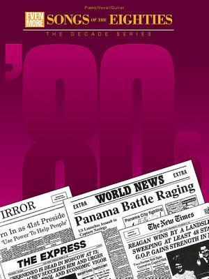 Even More Songs of the 1980s: The Decade Series Hal Leonard Publishing Company