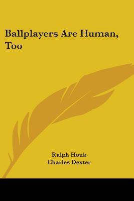 Ballplayers Are Human, Too  by  Ralph Houk