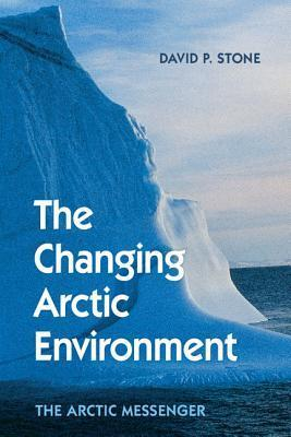 The Changing Arctic Environment: The Arctic Messenger David P. Stone