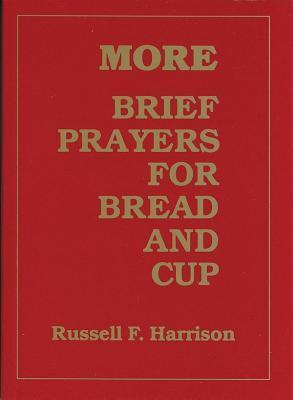 More Brief Prayers For Bread And Cup Russell F. Harrison