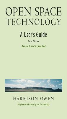 Open Space Technology: A Users Guide  by  Harrison H. Owen