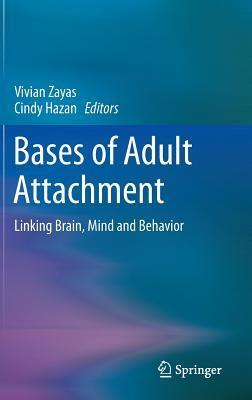 Bases of Adult Attachment: Linking Brain, Mind and Behavior Vivian Zayas