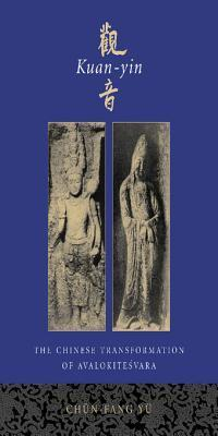 Kuan-Yin: The Chinese Transformation of Avalokitesvara Ch N-Fang Y