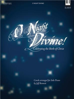 O Night Divine!: Celebrating the Birth of Christ  by  Jeff Bennett