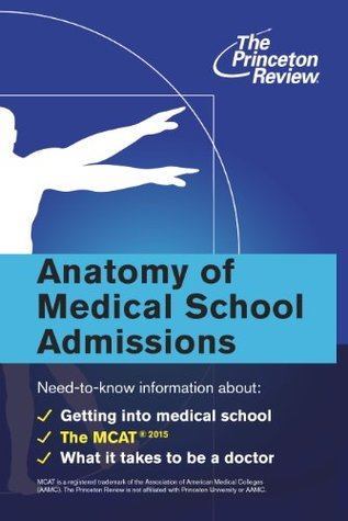 Anatomy of Medical School Admissions: Need-to-Know Information about Getting into Med School, the MCAT, and What it Takes to Be a Doctor  by  Princeton Review