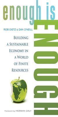 Enough Is Enough: Building a Sustainable Economy in a World of Finite Resources  by  Dietz Rob ONeill Daniel W
