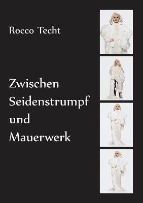 Zwischen Seidenstrumpf und Mauerwerk: Autobiografie Rocco Granzin-Techt