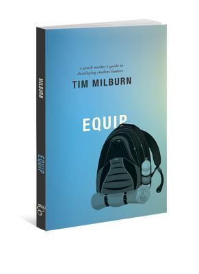 Equip: A Youth Workers Guide to Developing Student Leaders  by  Tim Milburn
