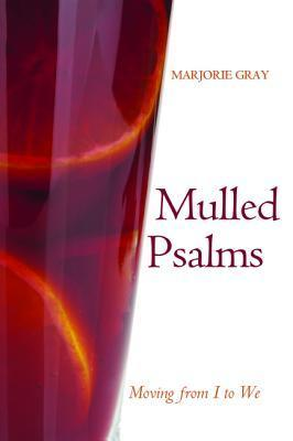 Mulled Psalms  by  Marjorie Gray