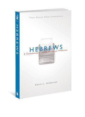 Hebrews: A Commentary in the Wesleyan Tradition  by  Kevin L. Anderson