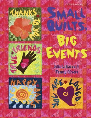 Small Quilts, Big Events Julia LaBauve