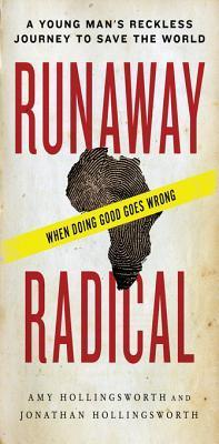 Runaway Radical: A Young Mans Reckless Journey and the Uncertain Fate of a Generation Bent on Doing Good  by  Amy Hollingsworth