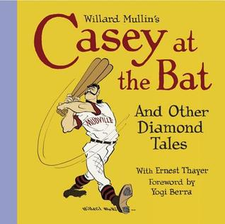 Willard Mullins Casey at the Bat and Other Tales from the Diamond  by  Willard Mullin