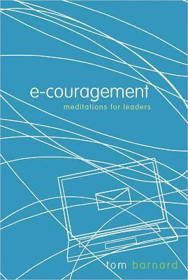 e-couragement: Meditations for Leaders  by  Tom Barnard